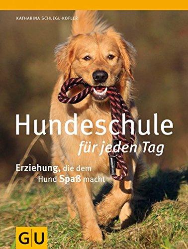 Hundeschule für jeden Tag: Erziehung die dem Hund Spaß macht
