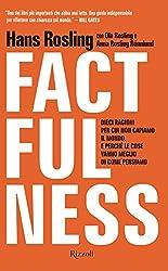 Factfulness: Dieci ragioni per cui non capiamo il mondo. E perché le cose vanno meglio di come pensiamo. (Italian Edition)