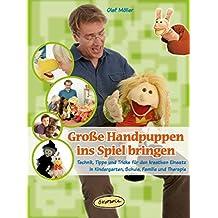 Große Handpuppen ins Spiel bringen: Technik, Tipps und Tricks für den kreativen Einsatz in Kindergarten, Schule, Familie und Therapie (Praxisbücher für den pädagogischen Alltag)