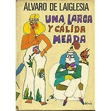 Larga y calida meada, una (Autores españoles e hispanoamericanos)