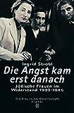 Die Angst kam erst danach: Jüdische Frauen im Widerstand 1939-1945 (Die Zeit des Nationalsozialismus, Band 13677)