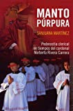 Manto Purpura/Purple Robe: Pederastia Clerical En Tiempos Del Cardenal Norberto Rivera Carrera/Clergycal Pederasty in the Times of Cardenal Norberto Rivera Carrera