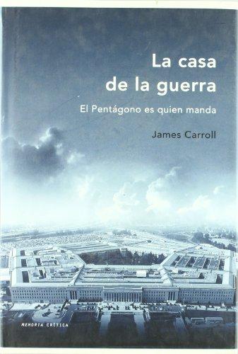La casa de la guerra: El Pentágono es quien manda (Memoria Crítica) por James Carroll