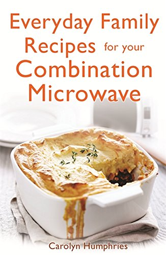 Everyday Family Recipes For Your Combination Microwave: Healthy, nutritious family meals that will save you money and time por Carolyn Humphries