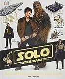 Solo: A Star Wars Story Das offizielle Buch zum Film: Mit exklusiven Filmbildern und Einblick in den Millennium Falken