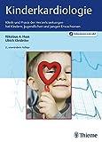 Kinderkardiologie: Klinik und Praxis der Herzerkrankungen bei Kindern, Jugendlichen und jungen Erwa