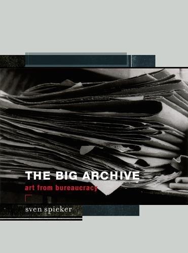 The Big Archive: Art From Bureaucracy (The MIT Press) por Sven Spieker
