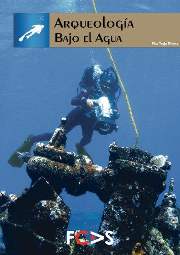 Arqueología bajo el agua (Arqueología en condiciones extremas nº 1) por Flor Trejo Rivera