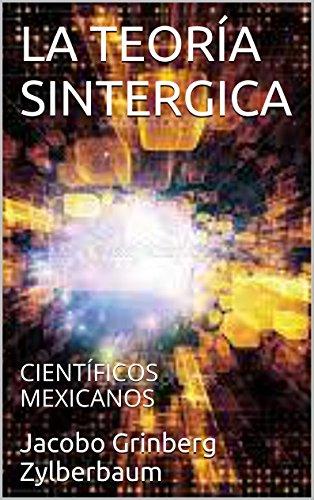 LA TEORÍA SINTERGICA: CIENTÍFICOS MEXICANOS por Jacobo Grinberg Zylberbaum