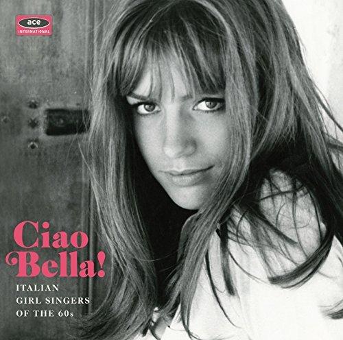 Ciao Bella! Italian Girl Singers of the 60s -