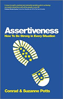 Assertiveness: How To Be Strong In Every Situation von [Potts, Conrad, Potts, Suzanne]
