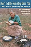 Don't Let the Sun Step Over You: A White Mountain Apache Family Life, 1860–1975