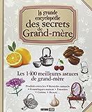 La grande encyclopédie des secrets de Grand-mère - Les 1400 meilleures astuces de grand-mère