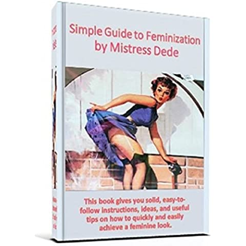 Simple Guide to Feminization by Mistress Dede (Mistress Dede's Feminization Series Book 1) (English