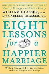 Eight Lessons for a Happier Marriage [ EIGHT LESSONS FOR A HAPPIER MARRIAGE BY Glasser, William ( Author ) Jul-03-2007[ EIGHT LESSONS FOR A HAPPIER MARRIAGE [ EIGHT LESSONS FOR A HAPPIER MARRIAGE BY GLASSER, WILLIAM ( AUTHOR ) JUL-03-2007 ] By Glasser, William ( Author )Jul-03-2007 Paperback