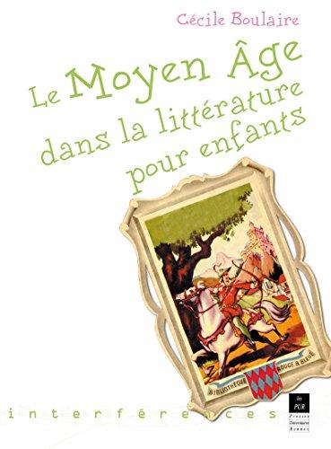 Le Moyen Âge dans la littérature pour enfants (Interférences) par Cécile Boulaire