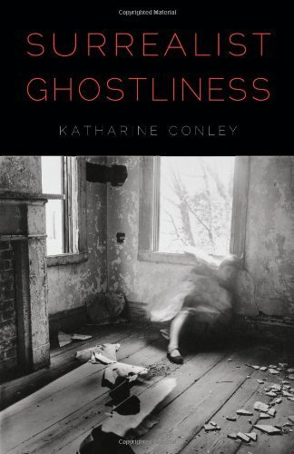 Surrealist Ghostliness by Katharine Conley (2013-07-01)
