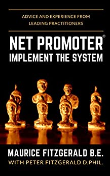 Net Promoter - Implement the System: Advice and experience from leading practitioners (Customer Strategy Book 2) (English Edition) di [FitzGerald, Maurice]