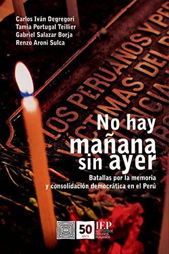 No hay mañana sin ayer: Batallas por la memoria y consolidación democrática en el Perú por Carlos Iván Degregori
