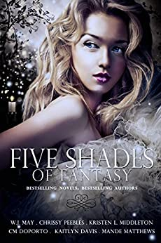 Five Shades of Fantasy: Paranormal Fantasy Anthology by [Middleton, Kristen L., May, W.J., Peebles, Chrissy, Doporto, CM, Davis, Kaitlyn, Matthews, Mande]