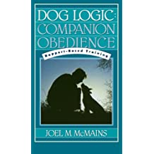 Dog Logic: Companion Obedience, Rapport-Based Training (Howell Reference Books) (English Edition)