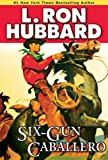 Six-Gun Caballero: A Claim Jumper in the Old West and a Band of Outlaws, Outwitted by a Caballero? (Western Short Stories Collection) (English Edition)
