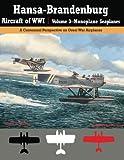 Hansa-Brandenburg Aircraft of WWI | Volume 3?Monoplane Seaplanes: A Centennial Perspective on Great War Airplanes (Great War Aviation Centennial)