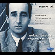 Wolpe, Stefan: Wolpe In Jerusalem; Passacaglia; Buhnenmusik Zu Moliere's Le Malade Imaginaire