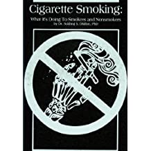 CIGARETTE SMOKING: What It's Doing to Smokers and Nonsmokers (The Self-help Series)