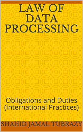 Law of Data Processing : Obligations and Duties (International Practices) (English Edition)
