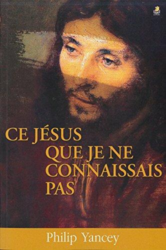 Ce Jésus que je ne connaissais pas par Philip Yancey