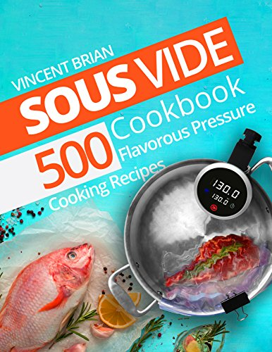 Sous Vide Cookbook: 500 Flavorous Pressure Cooking Recipes (English Edition)
