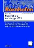 Steuerlehre 2 Rechtslage 2005: Einkommensteuer, Eigenheimzulage, Körperschaftsteuer, Gewerbesteuer, Bewertungsgesetz und Erbschaftsteuer - Manfred Bornhofen