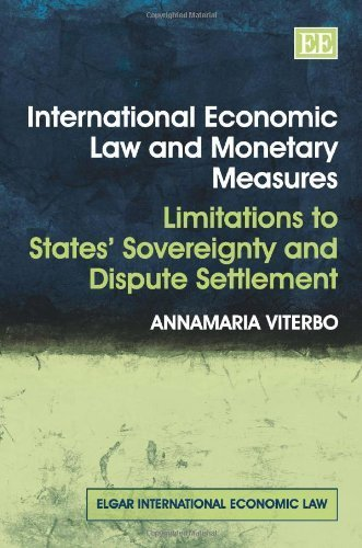 International Economic Law and Monetary Measures: Limitations to States' Sovereignty and Dispute (Elgar International Economic Law Series) by Annamaria Viterbo (2012-04-28) par Annamaria Viterbo