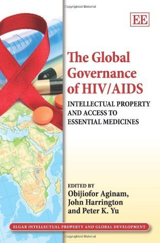 The Global Governance of HIV/AIDS: Intellectual Property and Access to Essential Medicines (Elgar Intellectual Property and Global Development series) by Obijiofor Aginam, John Harrington, Peter K. Yu (2013) Hardcover