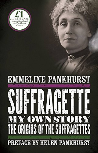 Suffragette: My Own Story by Emmeline Pankhurst (2016-08-26)