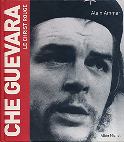 Che Guevara : Le christ rouge -