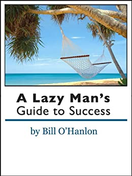 A Lazy Man's Guide to Success (English Edition) par [Bill O'Hanlon]