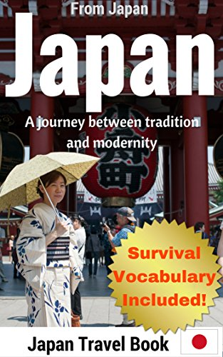 Japan (A Journey Between Tradition And Modernity): 2018 Japan Travel Guide + Full Travel Vocabulary Included! (English Edition)