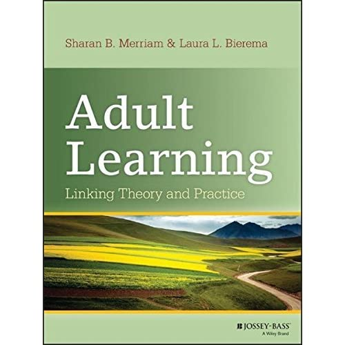Adult Learning: Linking Theory and Practice by Sharan B. Merriam Laura L. Bierema(2013-10-21)
