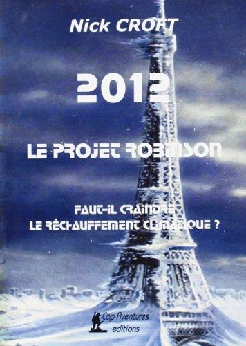 Faut-Il Craindre le Rechauffement Climatique ? 2012, le Projet Robinson. par Nick Croft