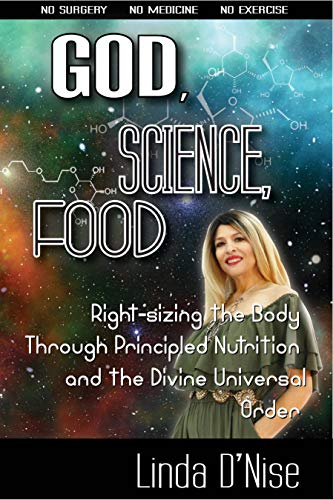 God, Science, Food: Right-sizing the Body Through Prinicipled Nutrition and the Divine Universal Order (English Edition)
