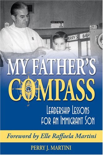 My Father's Compass: Leadership Lessons for an Immigrant Son by Perry J. Martini (2006-10-06)