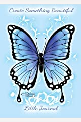 Create Something Beautiful - Journal: Blue Butterfly - 5x7 inches Notebook/Diary with Lined Paper - 100 Pages Diary