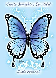 Create Something Beautiful - Journal: Blue Butterfly - 5x7 inches Notebook/Diary with Lined Paper - 100 Pages