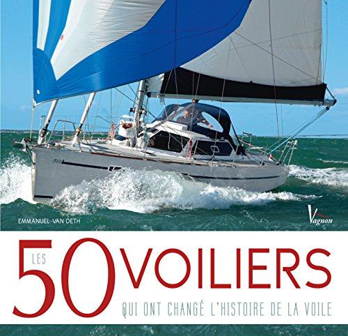 Les 50 voiliers qui ont changé l'histoire de la voile par