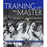 Training with the Master: Lessons with Morihei Ueshiba, Founder of Aikido by John Stevens (1999-01-01)