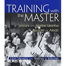 Training with the Master: Lessons with Morihei Ueshiba, Founder of Aikido by John Stevens (1999-01-26)