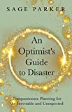 An Optimist's Guide to Disaster: Compassionate Planning for the Inevitable and Unexpected (English Edition)