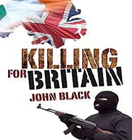 Killing for Britain: 2017 Edition by [Black, John]